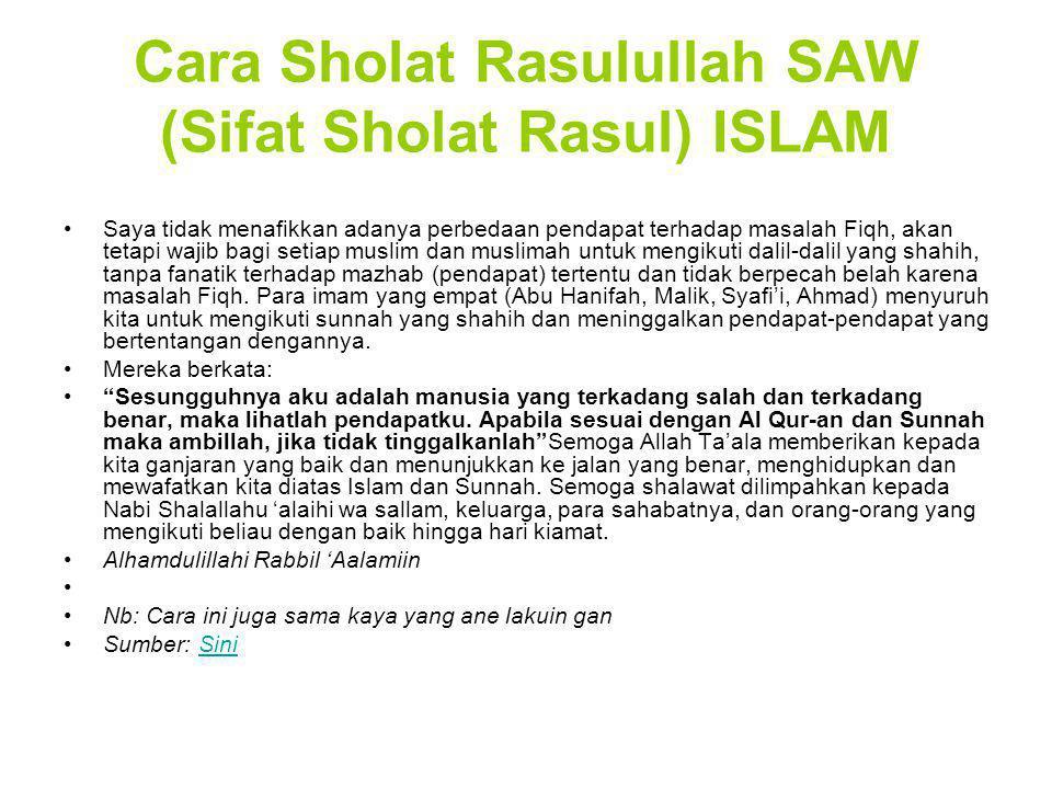 Cara Sholat Rasulullah SAW (Sifat Sholat Rasul) ISLAM Saya tidak menafikkan adanya perbedaan pendapat terhadap masalah Fiqh, akan tetapi wajib bagi se