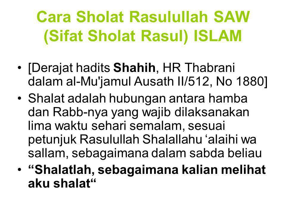 Cara Sholat Rasulullah SAW (Sifat Sholat Rasul) ISLAM [Derajat hadits Shahih, HR Thabrani dalam al-Mu'jamul Ausath II/512, No 1880] Shalat adalah hubu