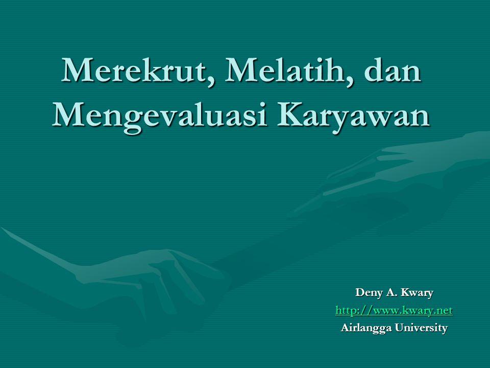 Merekrut, Melatih, dan Mengevaluasi Karyawan Deny A. Kwary http://www.kwary.net Airlangga University