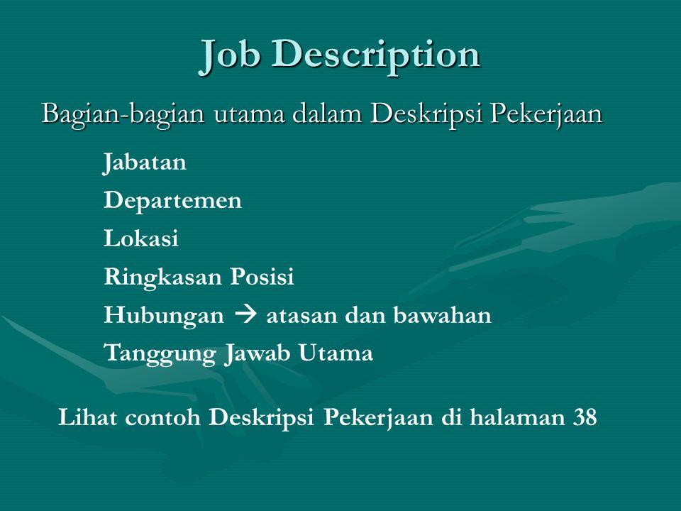 Job Description Bagian-bagian utama dalam Deskripsi Pekerjaan Jabatan Departemen Lokasi Ringkasan Posisi Hubungan  atasan dan bawahan Tanggung Jawab Utama Lihat contoh Deskripsi Pekerjaan di halaman 38