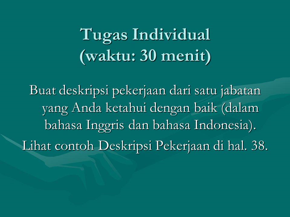 Tugas Individual (waktu: 30 menit) Buat deskripsi pekerjaan dari satu jabatan yang Anda ketahui dengan baik (dalam bahasa Inggris dan bahasa Indonesia