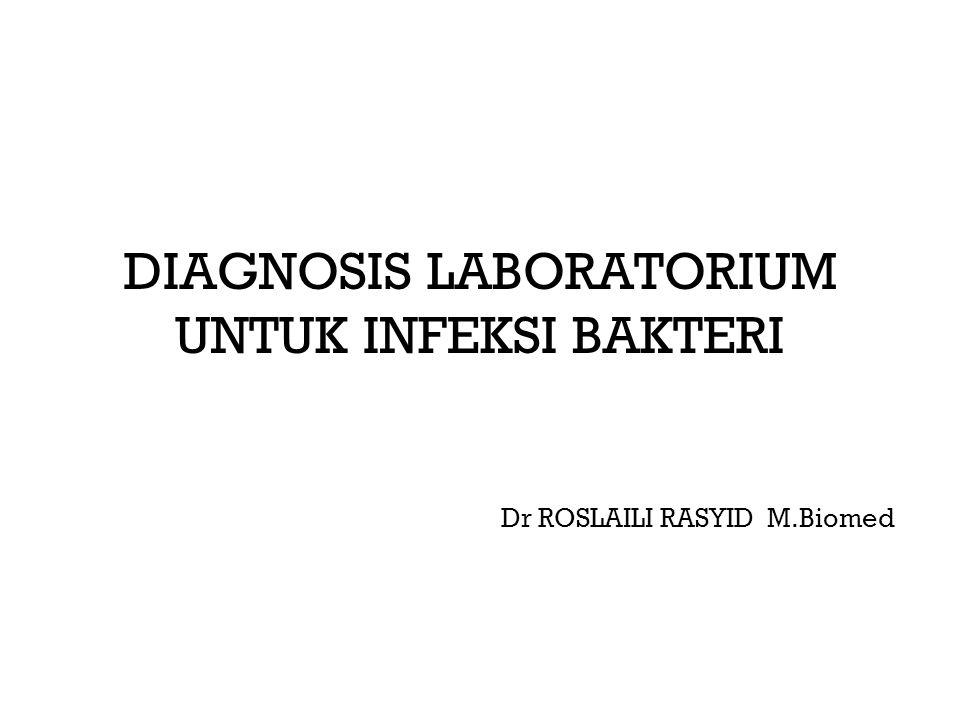 DIAGNOSIS LABORATORIUM UNTUK INFEKSI BAKTERI Dr ROSLAILI RASYID M.Biomed