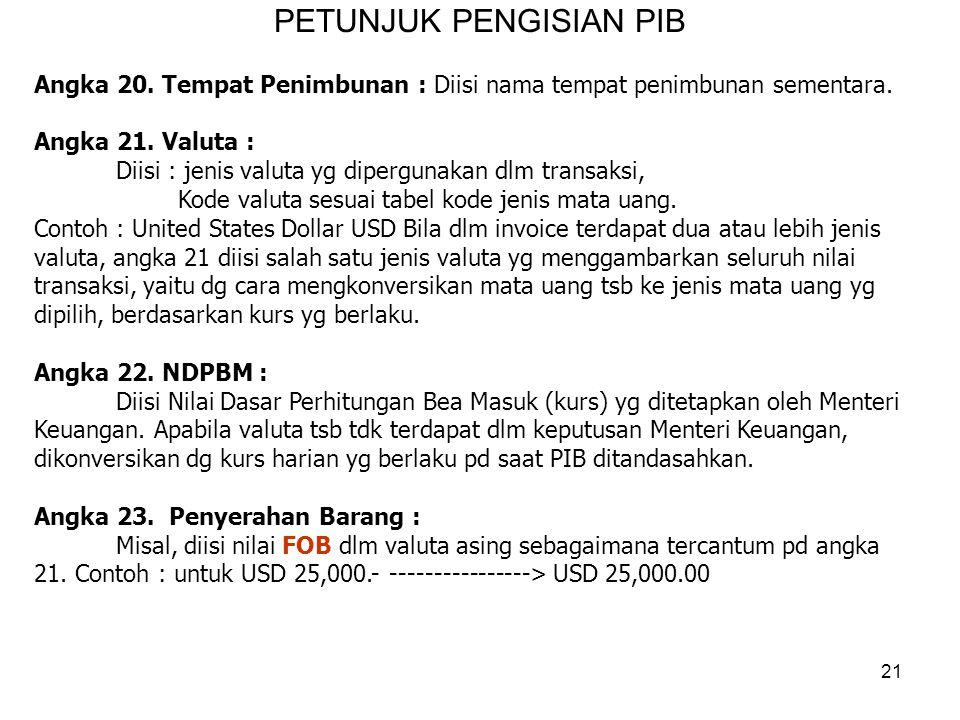 PETUNJUK PENGISIAN PIB Angka 16. No. LC : …………… Tgl. : 10/02/2012 Diisi nomor dan tanggal LC Angka 17. No. BL/AWB : ………. Tgl. : __ /__/__ Diisi nomor