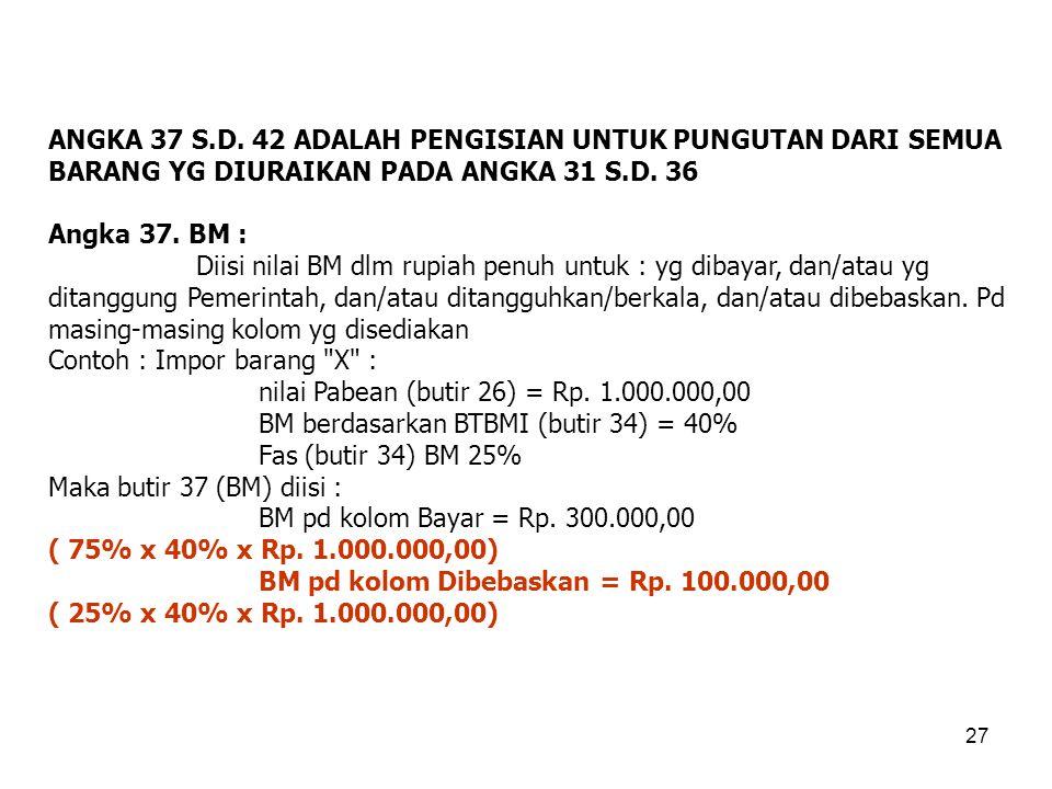 PETUNJUK PENGISIAN PIB Angka 35. Jumlah dan Jenis Satuan : Diisi jumlah & jenis satuan yg dipergunakan dlm nilai satuan barang sebagaimana tercantum p