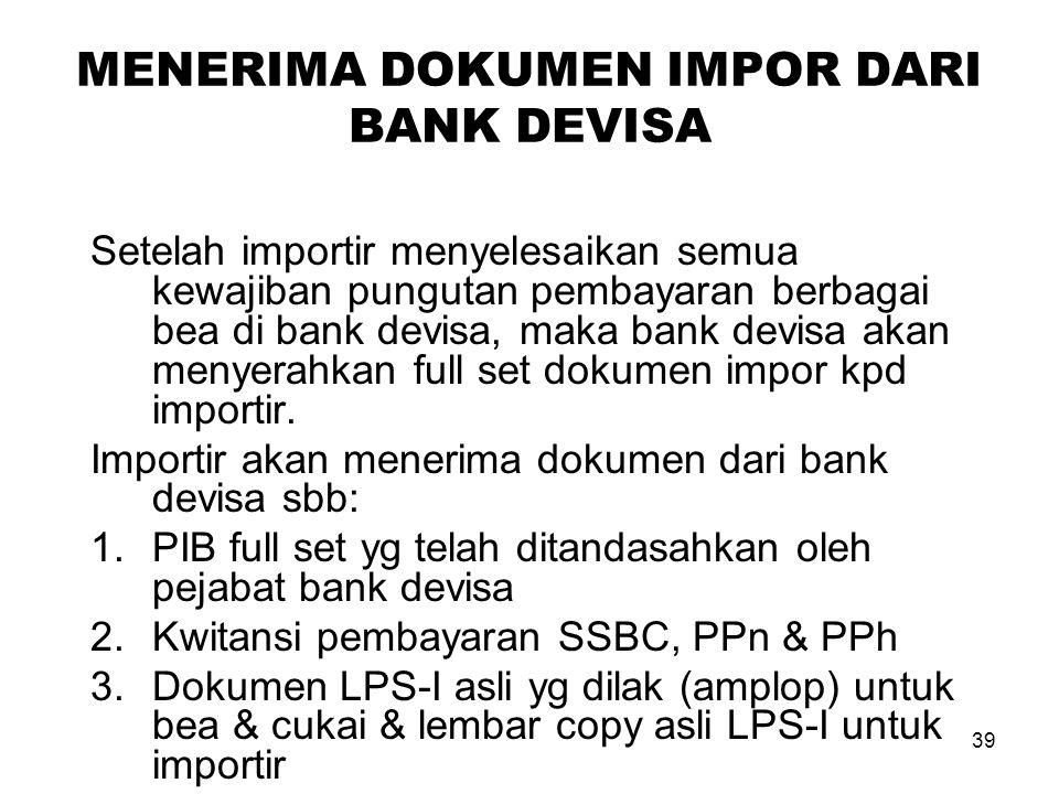 TEBUSAN DOKUMEN DI BANK DEVISA Importir akan menyiapkan dokumen-2 sbb: 1.Mengisi form PIB 2.Mengisi form SSBC 3.Mengisi form PPn Impor 4.Mengisi form