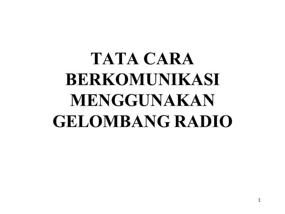 1 TATA CARA BERKOMUNIKASI MENGGUNAKAN GELOMBANG RADIO