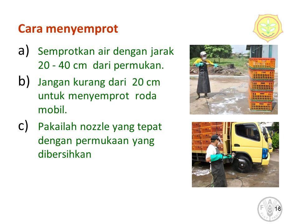 Cara menyemprot a) Semprotkan air dengan jarak 20 - 40 cm dari permukan. b) Jangan kurang dari 20 cm untuk menyemprot roda mobil. c) Pakailah nozzle y
