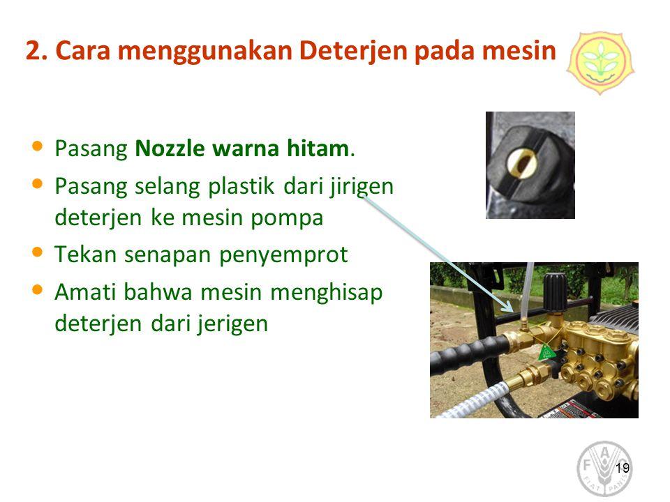 2. Cara menggunakan Deterjen pada mesin Pasang Nozzle warna hitam. Pasang selang plastik dari jirigen deterjen ke mesin pompa Tekan senapan penyemprot
