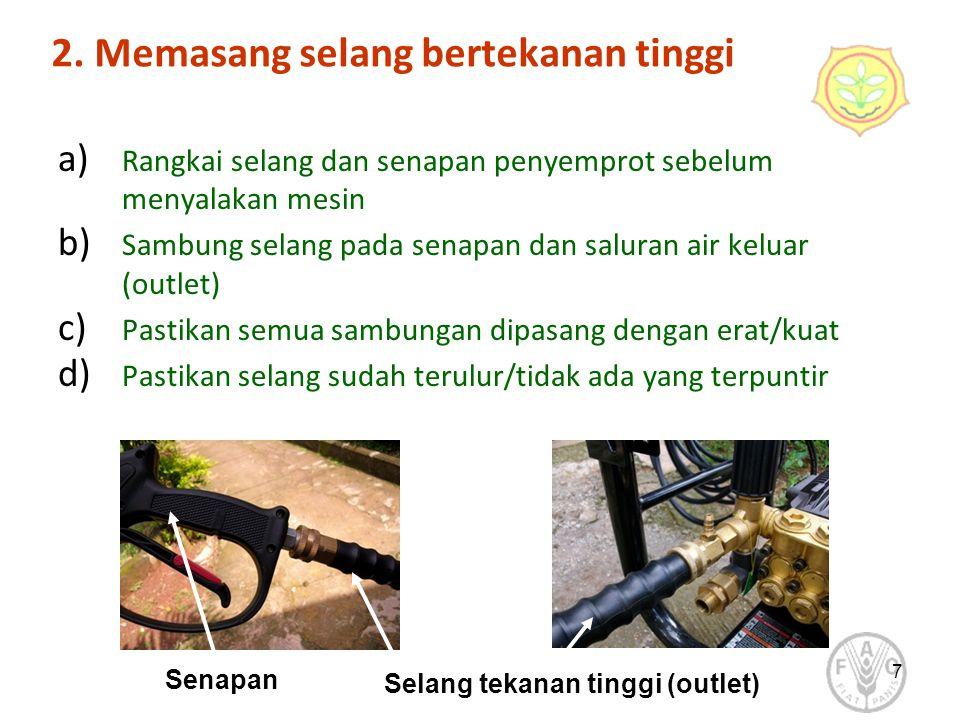 2. Memasang selang bertekanan tinggi a) Rangkai selang dan senapan penyemprot sebelum menyalakan mesin b) Sambung selang pada senapan dan saluran air