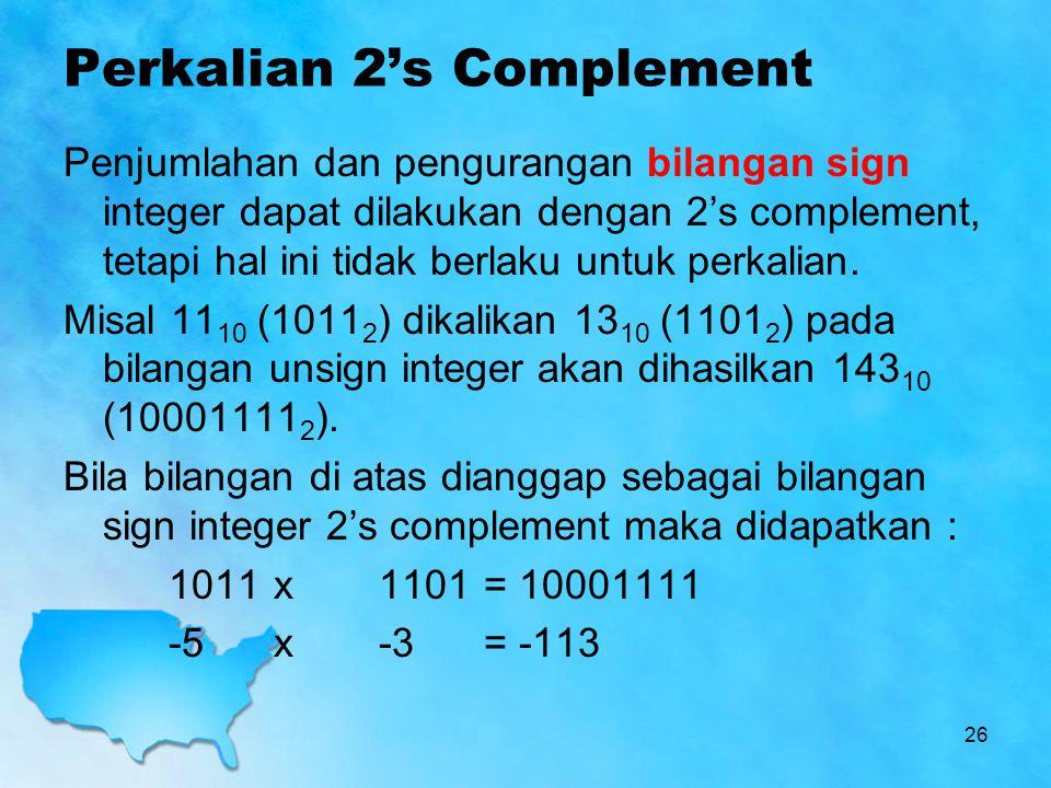 Perkalian 2's Complement Penjumlahan dan pengurangan bilangan sign integer dapat dilakukan dengan 2's complement, tetapi hal ini tidak berlaku untuk p
