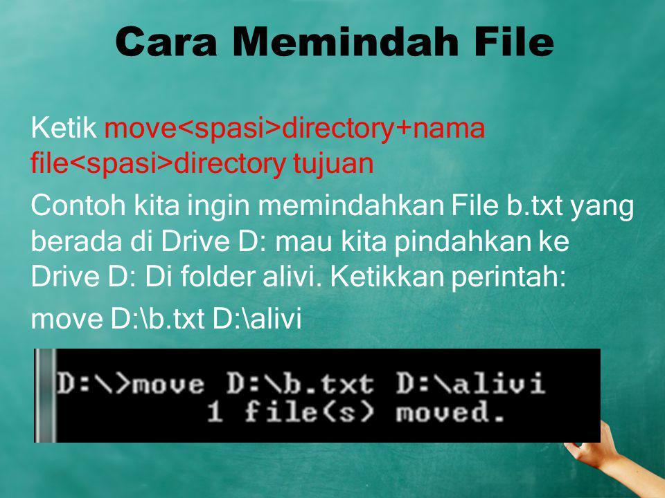 Cara Memindah File Ketik move directory+nama file directory tujuan Contoh kita ingin memindahkan File b.txt yang berada di Drive D: mau kita pindahkan