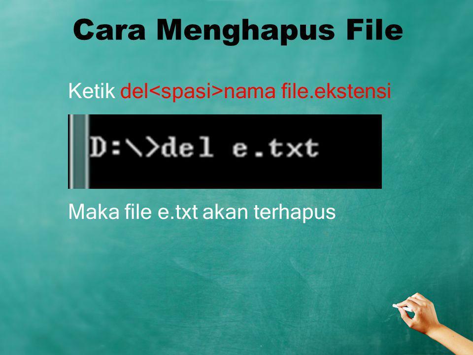 Cara Menghapus File Ketik del nama file.ekstensi Maka file e.txt akan terhapus