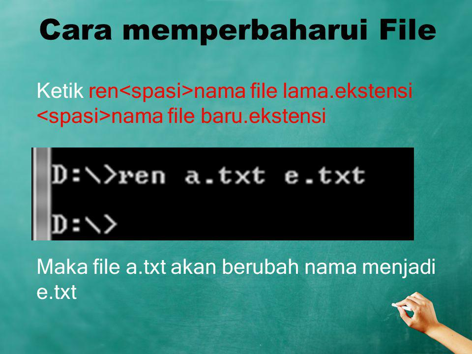 Cara memperbaharui File Ketik ren nama file lama.ekstensi nama file baru.ekstensi Maka file a.txt akan berubah nama menjadi e.txt