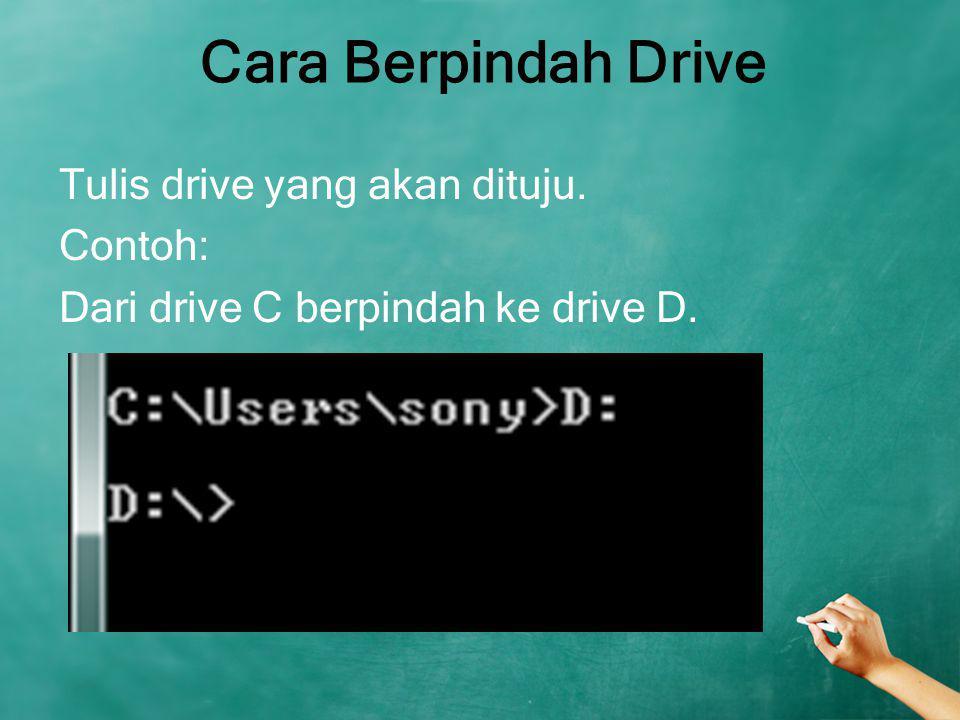 Cara Berpindah Drive Tulis drive yang akan dituju. Contoh: Dari drive C berpindah ke drive D.
