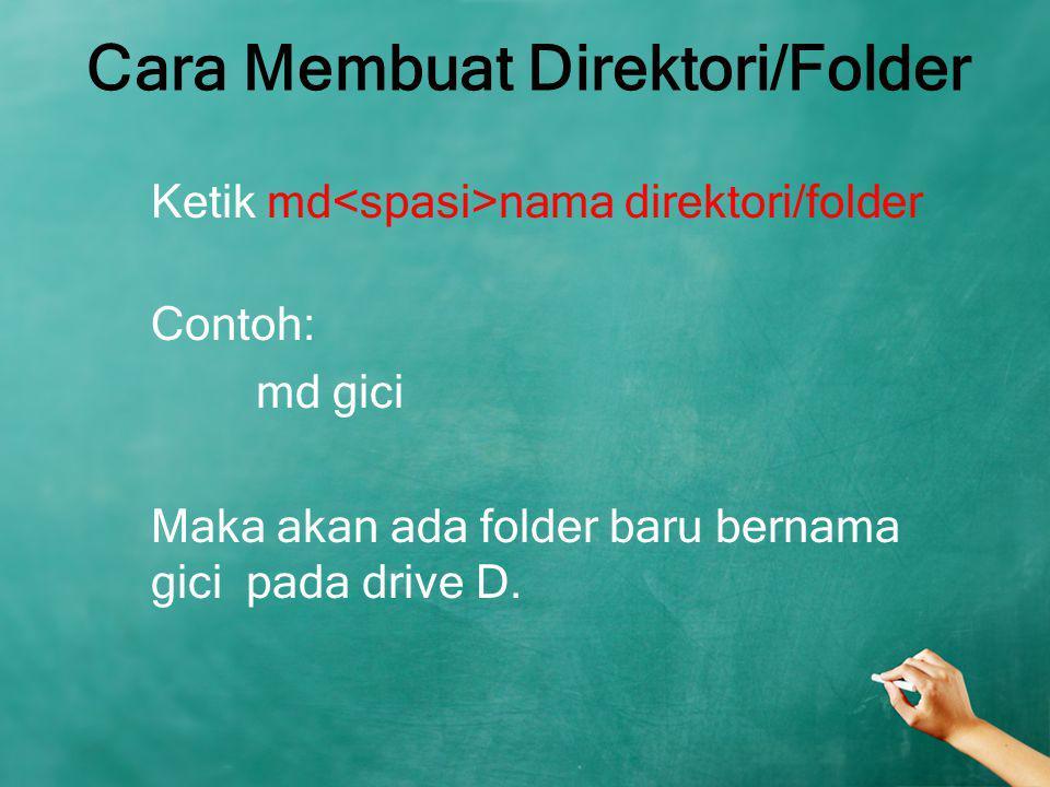 Cara Membuat Direktori/Folder Ketik md nama direktori/folder Contoh: md gici Maka akan ada folder baru bernama gici pada drive D.