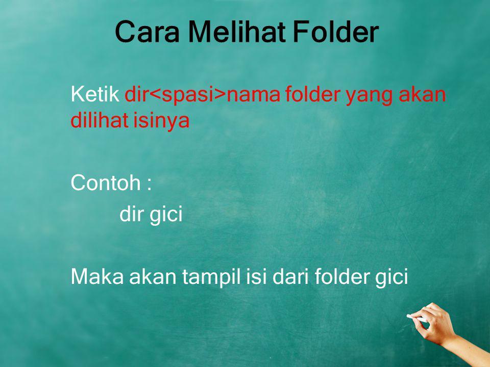 Cara Melihat Folder Ketik dir nama folder yang akan dilihat isinya Contoh : dir gici Maka akan tampil isi dari folder gici