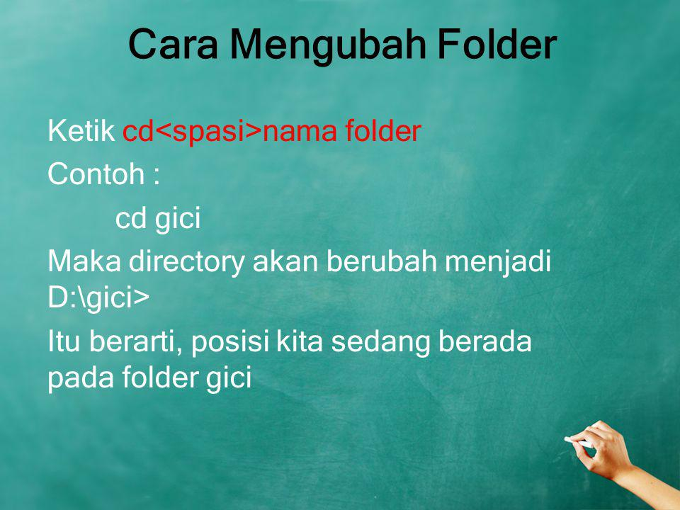 Cara Mengubah Folder Ketik cd nama folder Contoh : cd gici Maka directory akan berubah menjadi D:\gici> Itu berarti, posisi kita sedang berada pada fo