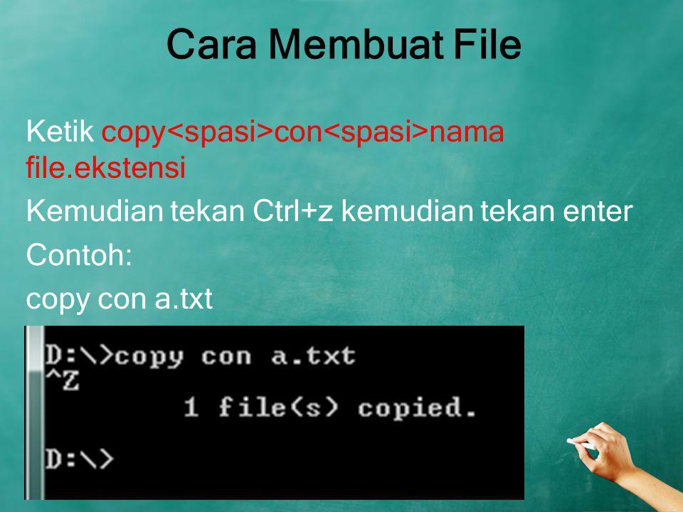 Cara Menyalin File Ketik copy nama file directory tujuan Contoh: copy a.txt E: File a.txt pada drive D akan disalin/dicopy pada drive E