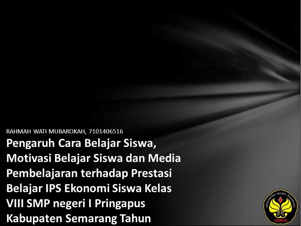 RAHMAH WATI MUBAROKAH, 7101406516 Pengaruh Cara Belajar Siswa, Motivasi Belajar Siswa dan Media Pembelajaran terhadap Prestasi Belajar IPS Ekonomi Siswa Kelas VIII SMP negeri I Pringapus Kabupaten Semarang Tahun Ajaran 2009/2010