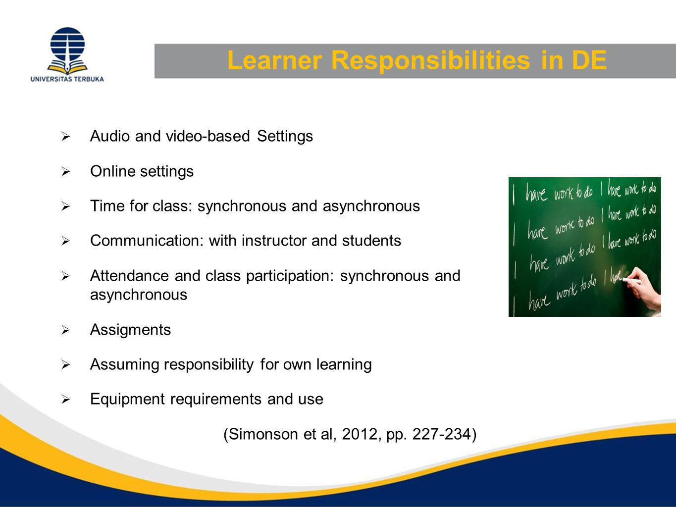 Learner Responsibilities in DE  Audio and video-based Settings  Online settings  Time for class: synchronous and asynchronous  Communication: with