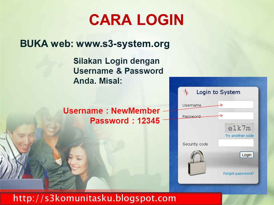 BUKA web: www.s3-system.org CARA LOGIN Silakan Login dengan Username & Password Anda. Misal: Username : NewMember Password : 12345