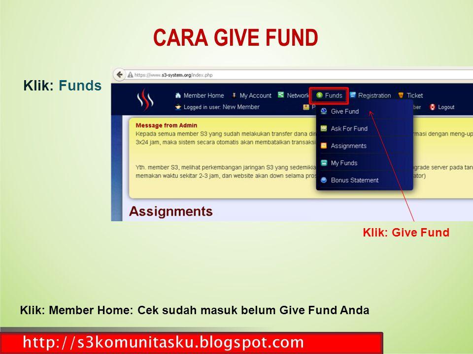 CARA GIVE FUND Klik: Funds Klik: Member Home: Cek sudah masuk belum Give Fund Anda Klik: Give Fund