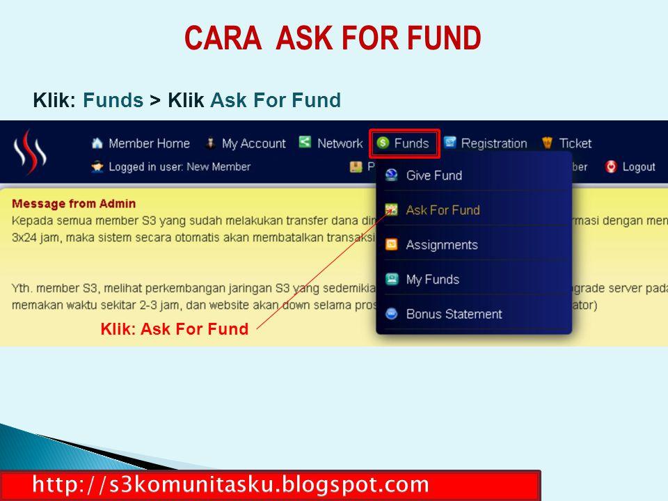 CARA ASK FOR FUND Klik: Funds > Klik Ask For Fund Klik: Ask For Fund