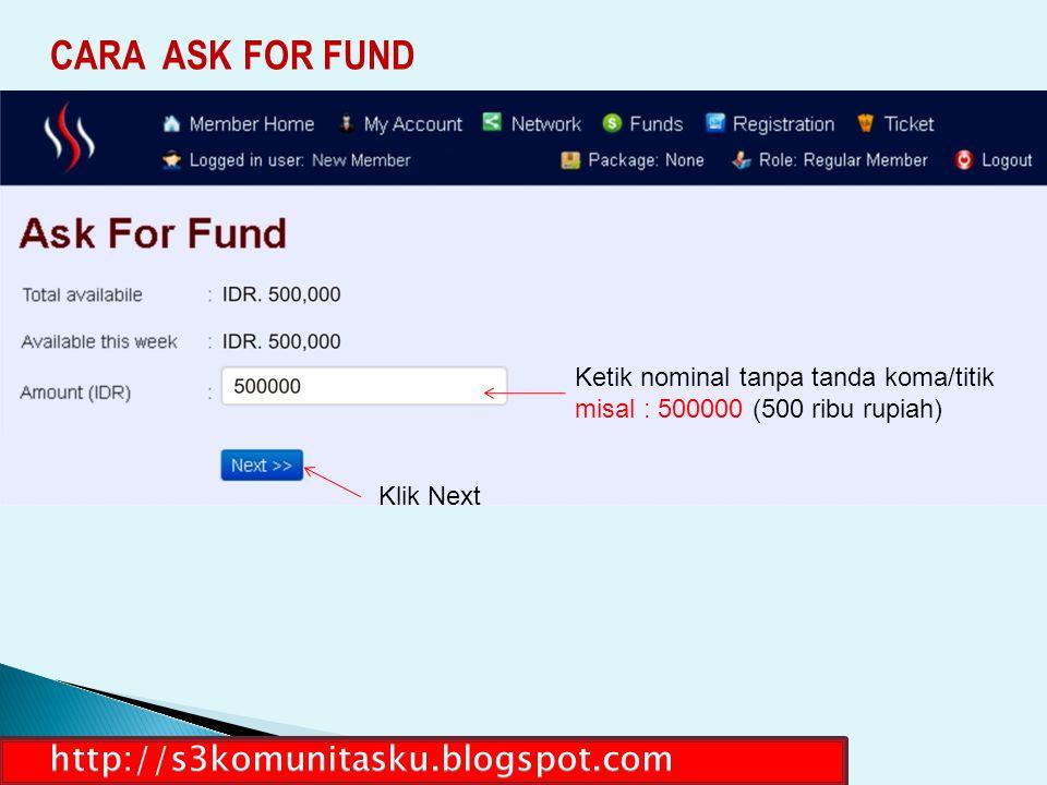 Ketik nominal tanpa tanda koma/titik misal : 500000 (500 ribu rupiah) Klik Next CARA ASK FOR FUND