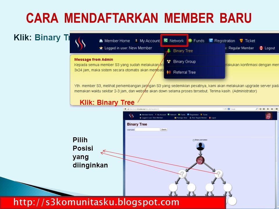 CARA MENDAFTARKAN MEMBER BARU Klik: Binary Tree Pilih Posisi yang diinginkan Klik: Binary Tree