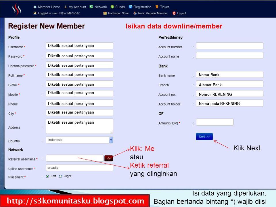 Isikan data downline/member Klik Next Klik: Me atau Ketik referral yang diinginkan Diketik sesuai pertanyaan Nama pada REKENING Nomor REKENING Nama Ba