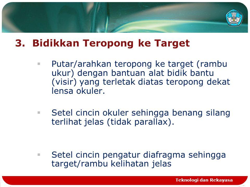 3. Bidikkan Teropong ke Target  Putar/arahkan teropong ke target (rambu ukur) dengan bantuan alat bidik bantu (visir) yang terletak diatas teropong d