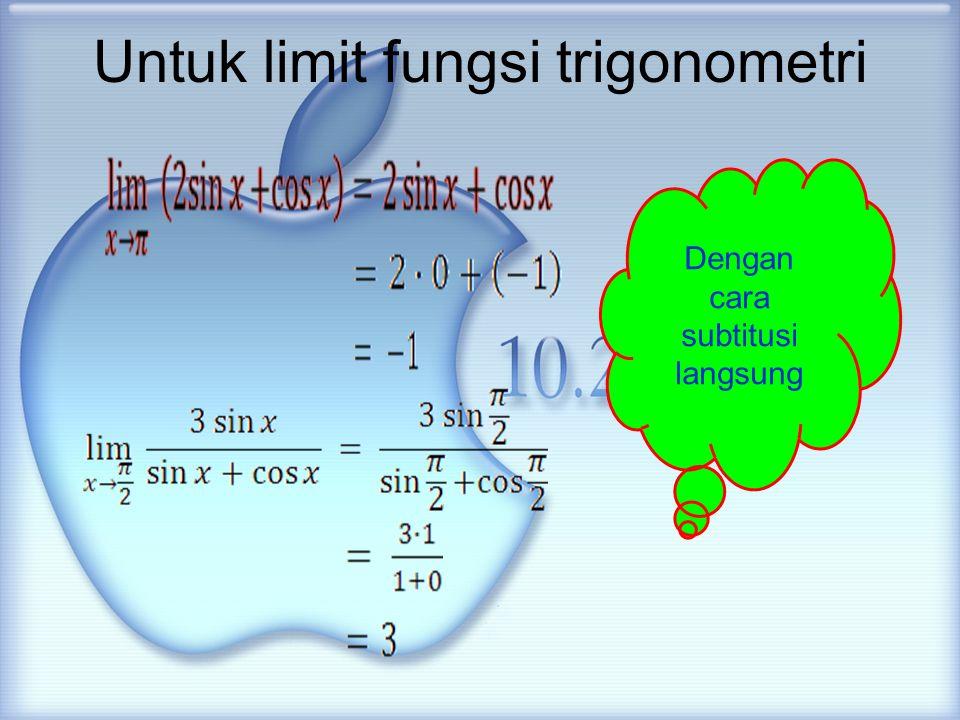 Untuk limit fungsi trigonometri Dengan cara subtitusi langsung