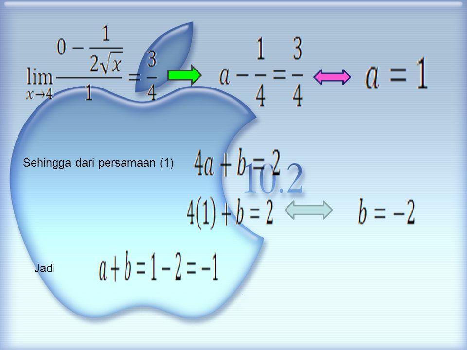 Sehingga dari persamaan (1) Jadi