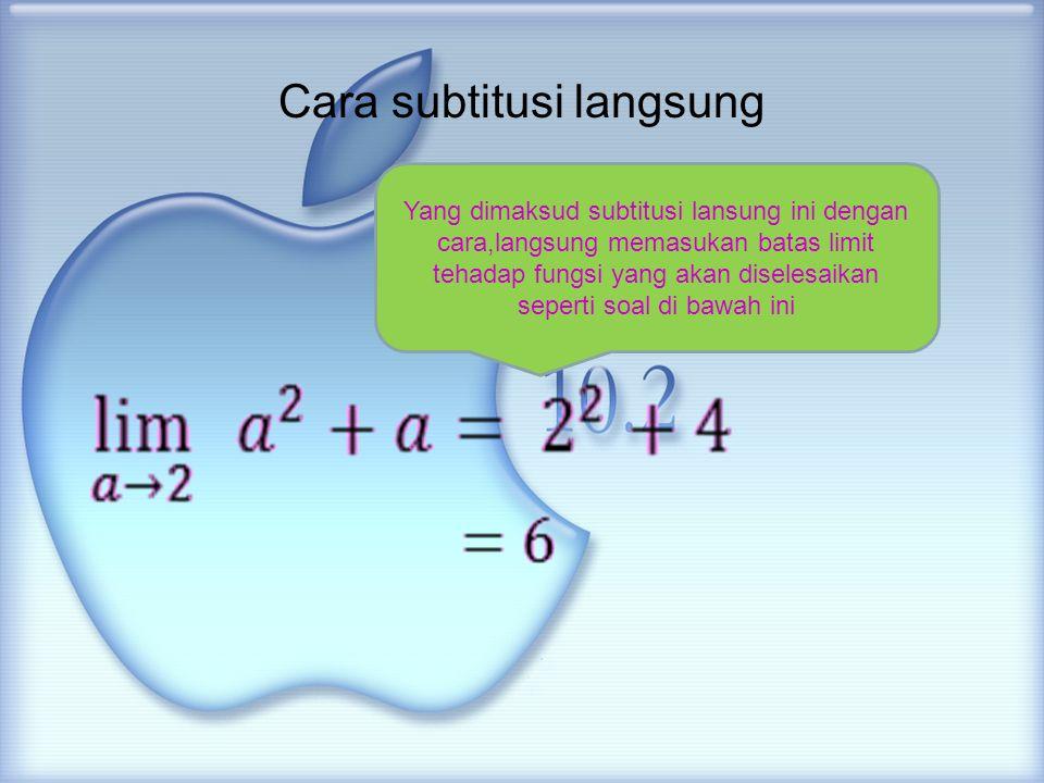 Cara subtitusi langsung Yang dimaksud subtitusi lansung ini dengan cara,langsung memasukan batas limit tehadap fungsi yang akan diselesaikan seperti s