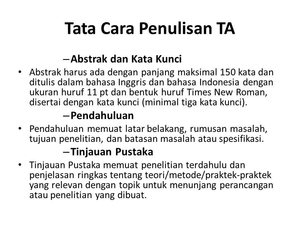 Tata Cara Penulisan TA – Abstrak dan Kata Kunci Abstrak harus ada dengan panjang maksimal 150 kata dan ditulis dalam bahasa Inggris dan bahasa Indonesia dengan ukuran huruf 11 pt dan bentuk huruf Times New Roman, disertai dengan kata kunci (minimal tiga kata kunci).