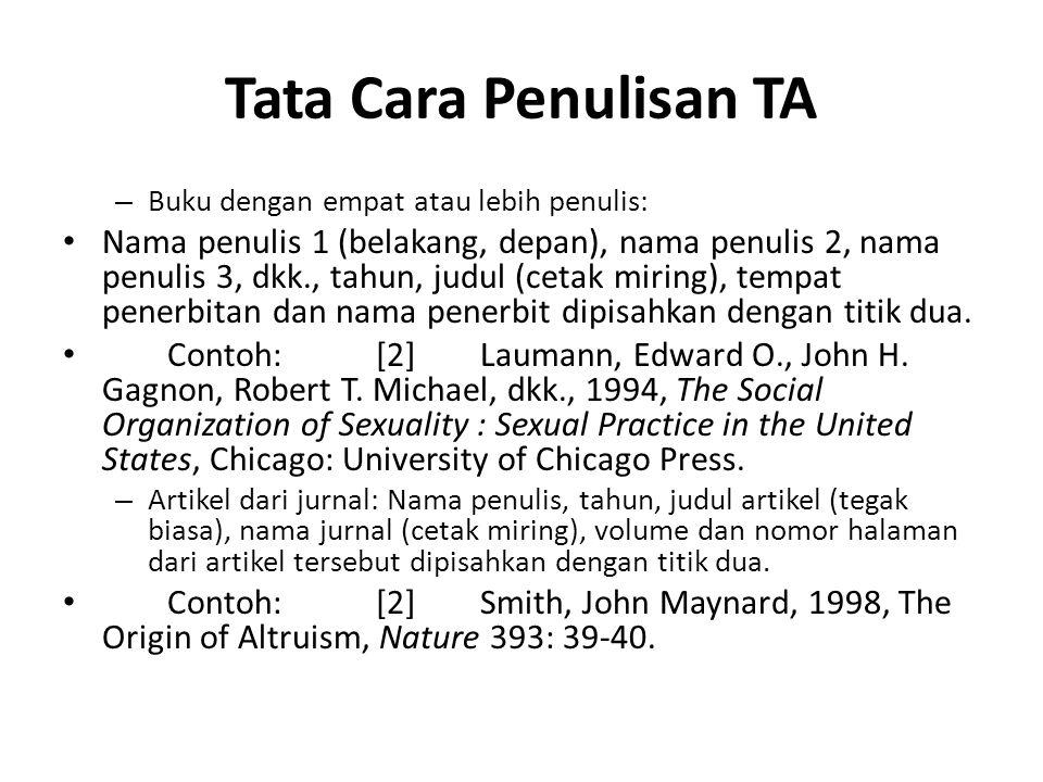 Tata Cara Penulisan TA – Buku dengan empat atau lebih penulis: Nama penulis 1 (belakang, depan), nama penulis 2, nama penulis 3, dkk., tahun, judul (cetak miring), tempat penerbitan dan nama penerbit dipisahkan dengan titik dua.