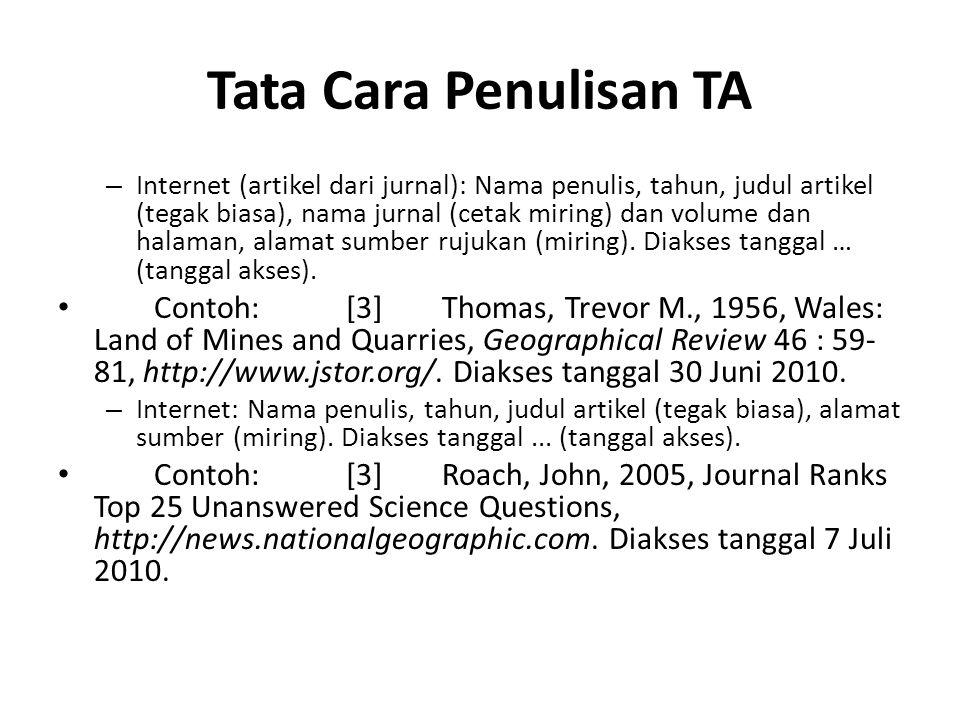 Tata Cara Penulisan TA – Internet (artikel dari jurnal): Nama penulis, tahun, judul artikel (tegak biasa), nama jurnal (cetak miring) dan volume dan halaman, alamat sumber rujukan (miring).
