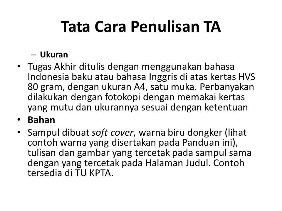 Tata Cara Penulisan TA – Ukuran Tugas Akhir ditulis dengan menggunakan bahasa Indonesia baku atau bahasa Inggris di atas kertas HVS 80 gram, dengan ukuran A4, satu muka.