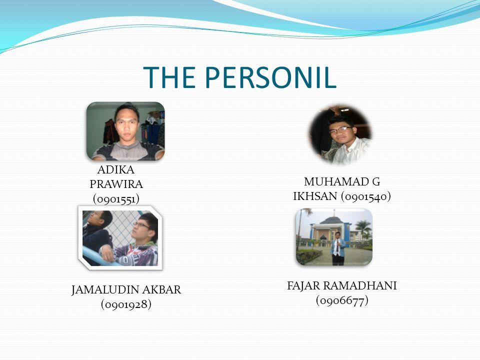 THE PERSONIL ADIKA PRAWIRA (0901551) MUHAMAD G IKHSAN (0901540) JAMALUDIN AKBAR (0901928) FAJAR RAMADHANI (0906677)