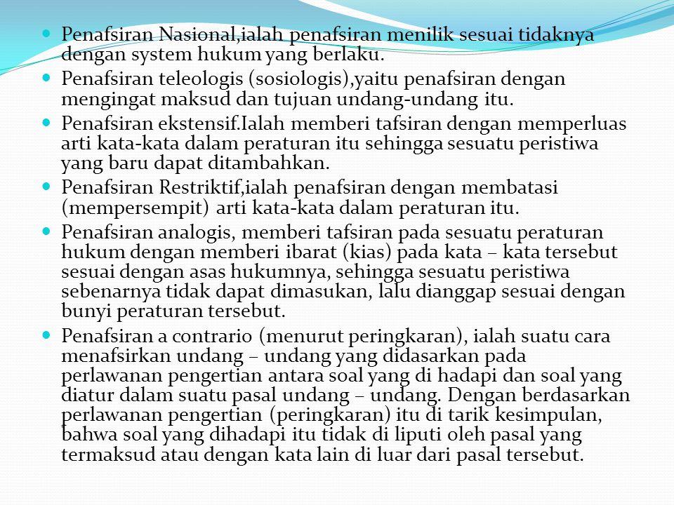 Penafsiran Nasional,ialah penafsiran menilik sesuai tidaknya dengan system hukum yang berlaku.
