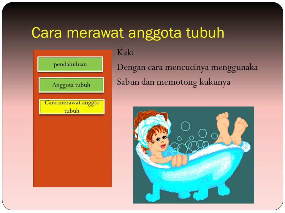 Cara merawat anggota tubuh Badan dengan cara mandi dan diberi sabun