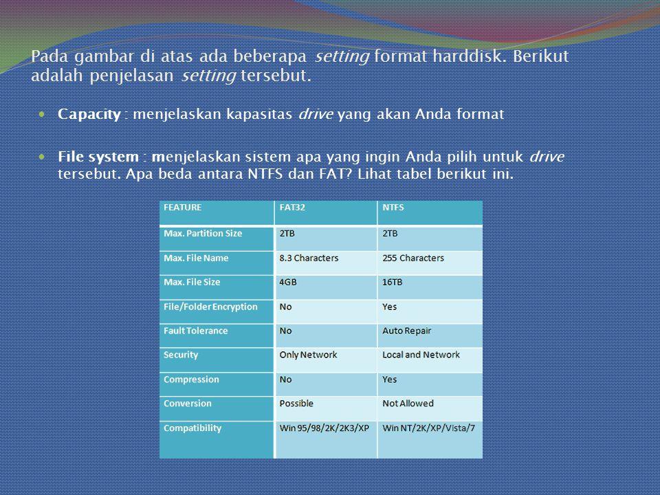 Pada gambar di atas ada beberapa setting format harddisk.