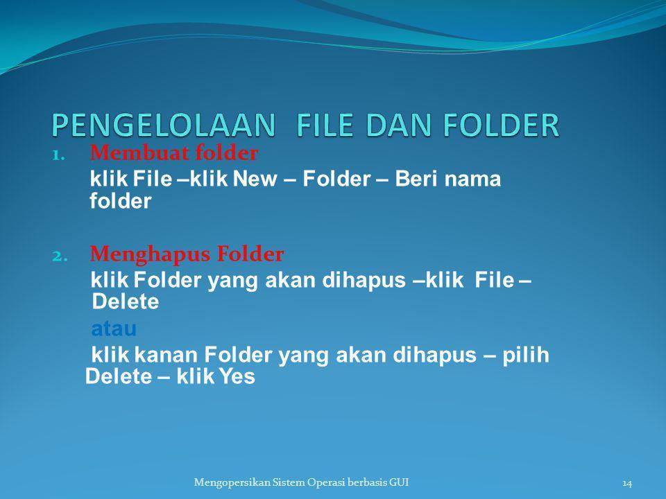 1. Membuat folder klik File –klik New – Folder – Beri nama folder 2. Menghapus Folder klik Folder yang akan dihapus –klik File – Delete atau klik kana