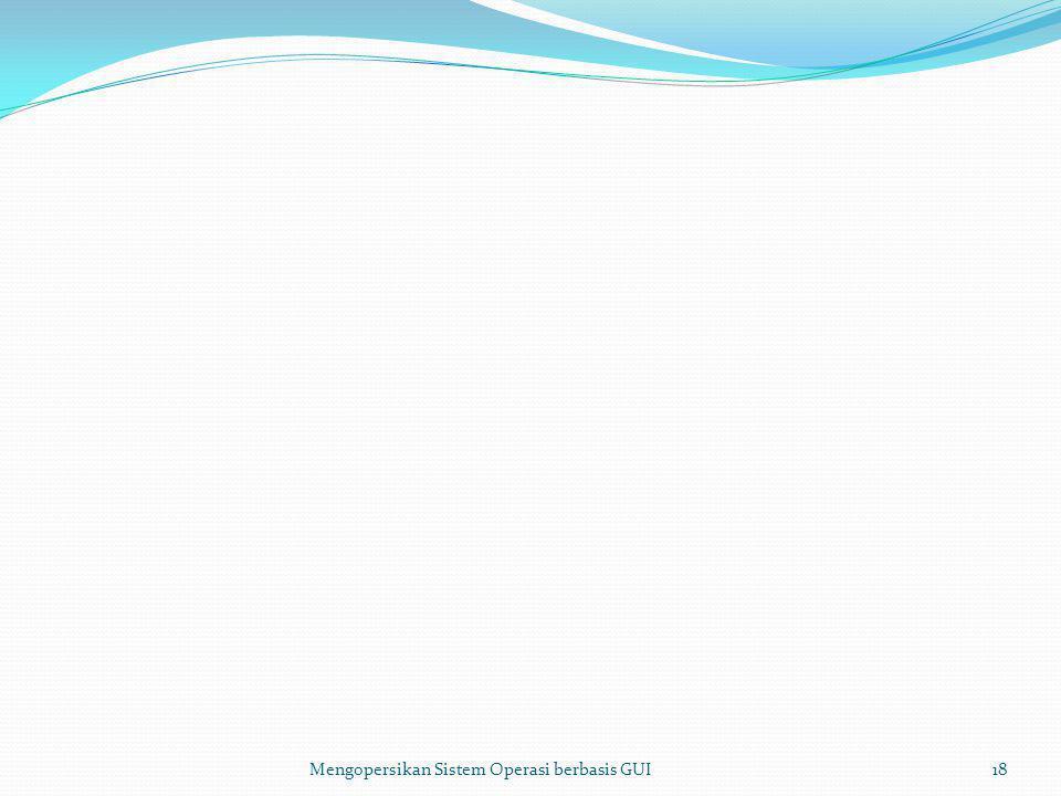 Mengopersikan Sistem Operasi berbasis GUI18