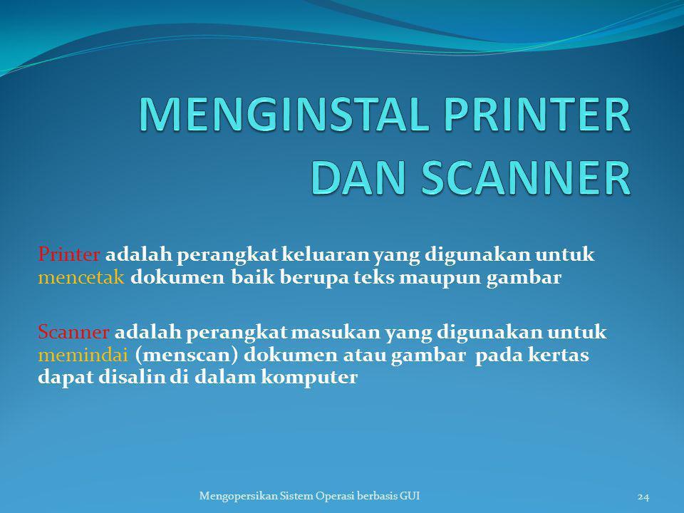 Printer adalah perangkat keluaran yang digunakan untuk mencetak dokumen baik berupa teks maupun gambar Scanner adalah perangkat masukan yang digunakan