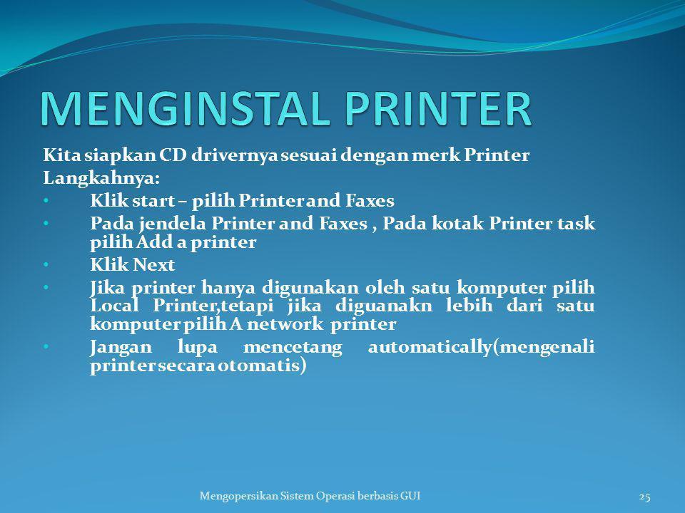 Kita siapkan CD drivernya sesuai dengan merk Printer Langkahnya: Klik start – pilih Printer and Faxes Pada jendela Printer and Faxes, Pada kotak Print