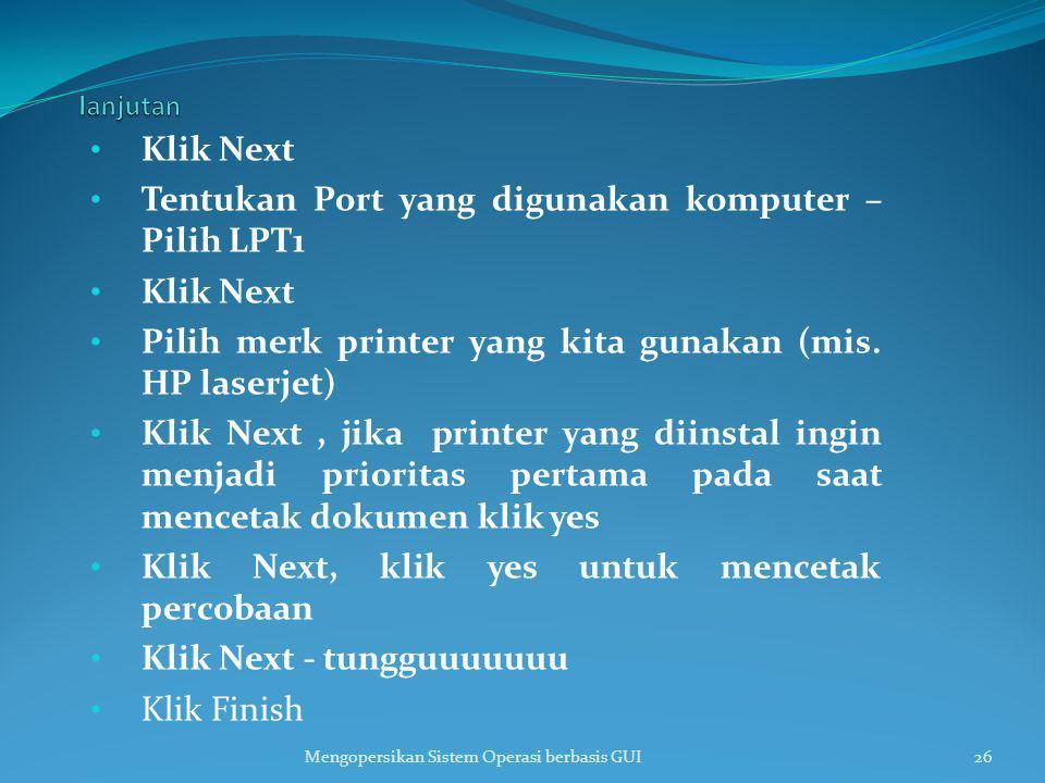 Klik Next Tentukan Port yang digunakan komputer – Pilih LPT1 Klik Next Pilih merk printer yang kita gunakan (mis. HP laserjet) Klik Next, jika printer