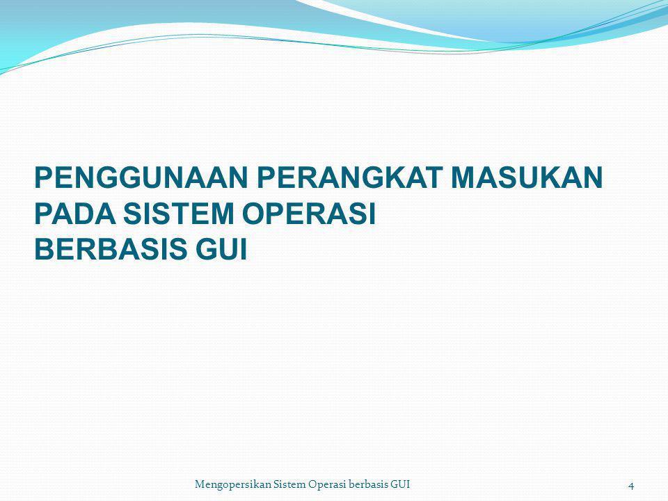 PENGGUNAAN PERANGKAT MASUKAN PADA SISTEM OPERASI BERBASIS GUI Mengopersikan Sistem Operasi berbasis GUI4