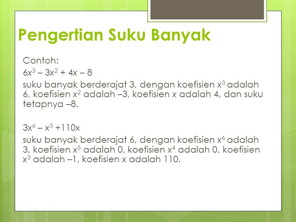 Pengertian Suku Banyak Contoh: 6x 3 – 3x 2 + 4x – 8 suku banyak berderajat 3, dengan koefisien x 3 adalah 6, koefisien x 2 adalah –3, koefisien x adal