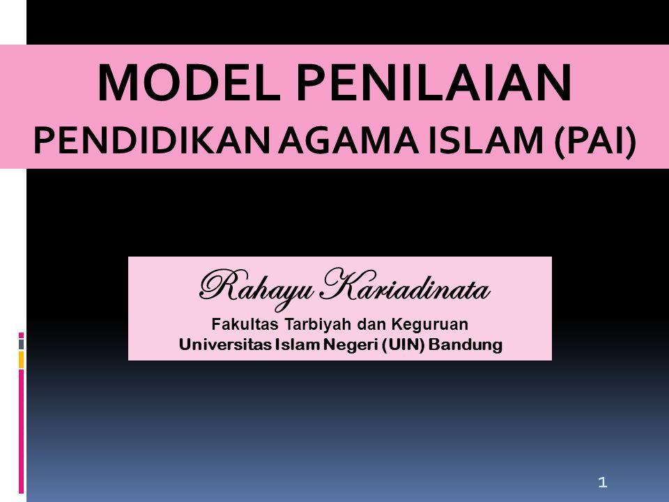 MODEL PENILAIAN PENDIDIKAN AGAMA ISLAM (PAI) Rahayu Kariadinata Fakultas Tarbiyah dan Keguruan Universitas Islam Negeri (UIN) Bandung 1